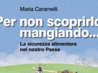"""Presentazione del libro: """"Per non scoprirlo mangiando… la sicurezza alimentare nel nostro paese"""" di Maria Caramelli"""